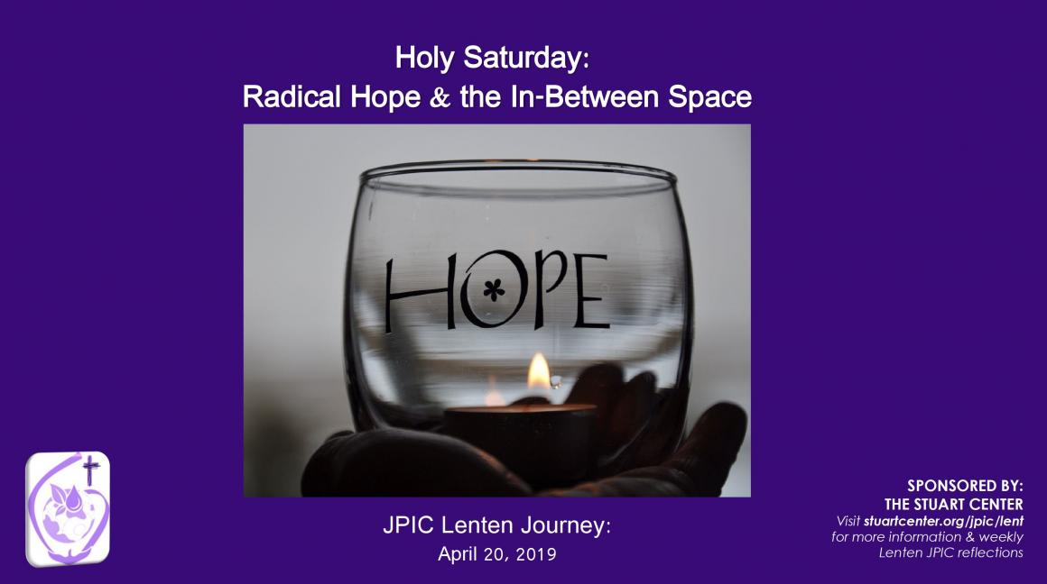 JPIC Lenten Journey: Holy Saturday (Radical Hope & the In-Between Space)